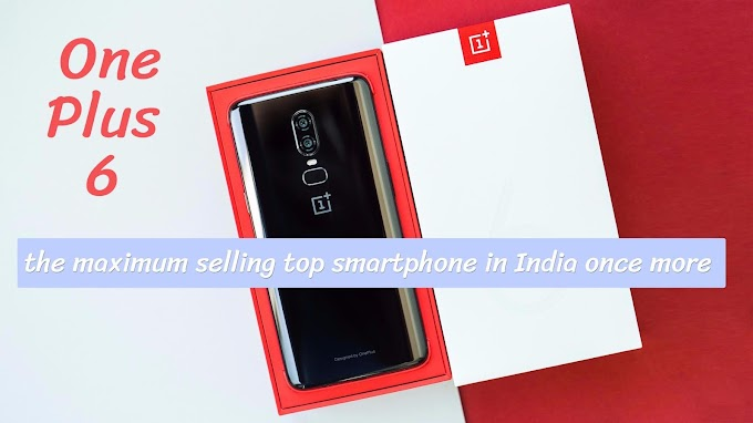 OnePlus 6 the maximum selling top smartphone in India once more
