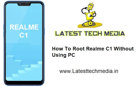 How To Root Realme C1 Without Using PC | Root Realme C1 | Realme C1Latest Tech Media - Latest Tech News