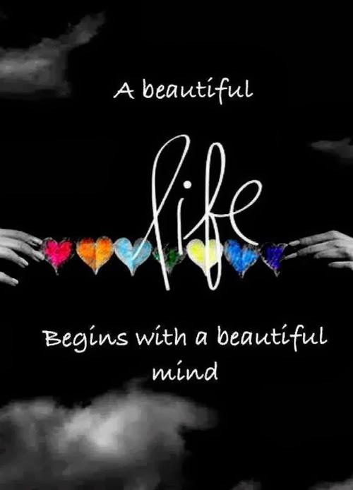 A beautiful life begins with a beautiful mind.