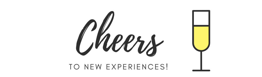 Cheers to new experiences!