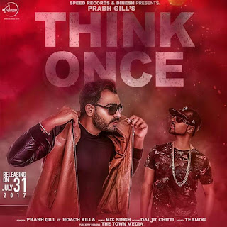 THINK ONCE LYRICS: A beautiful Punjabi love song in the voice of Prabh Gill ft by Riach Killa which is composed by Mix Singh while lyrics is penned by Daljit Chitti.
