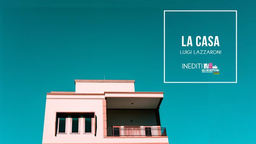 La casa, un racconto di Luigi Lazzaroni