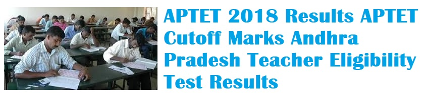 APTET 2018 Results APTET Cutoff Marks Andhra Pradesh Teacher Eligibility Test Results