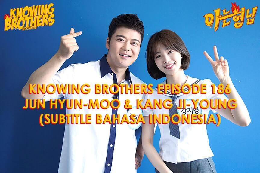 Nonton streaming online & download Knowing Brothers episode 186 bintang tamu Jun Hyun-moo & Kang Ji-young sub Indo