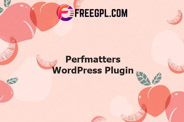 Perfmatters WordPress Plugin Nulled Download Free