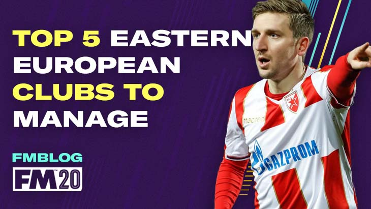 5 Eastern European Clubs To Bring Back To Continental Success In FM20