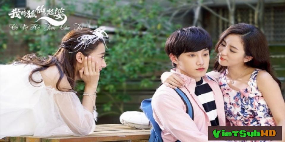 Phim Cô Vợ Hồ Tiên Của Tôi Tập 30/30 VietSub HD | Co Vo Ho Tien Cua Toi 2017