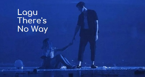 Makna dan Terjemahan There's No Way - LAUV feat Julia Michaels