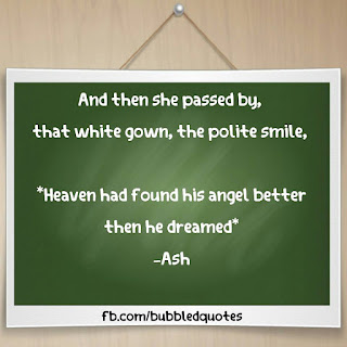 And then She passed by, that white gown, the polite smile, Heaven had found his angel better then he dreamed