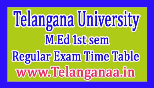 Telangana University M.Ed 1st sem Regular Exam Time Table 2016