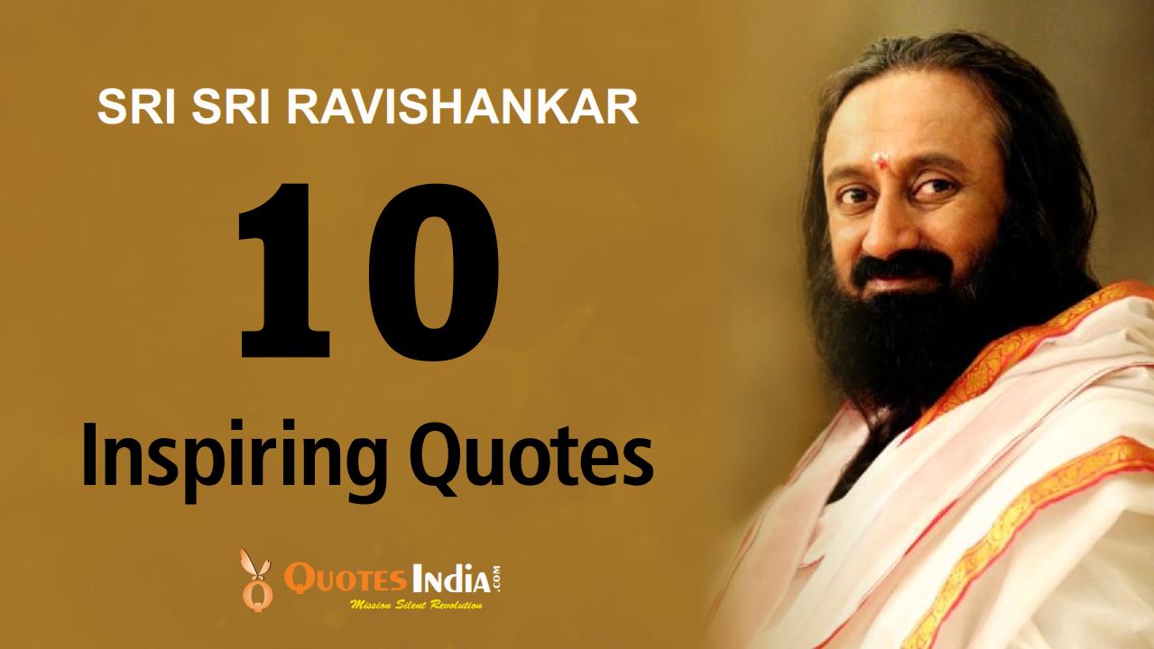 Top 10 Inspiring Quotes Sri Sri Ravishankar Quotes India Quotes