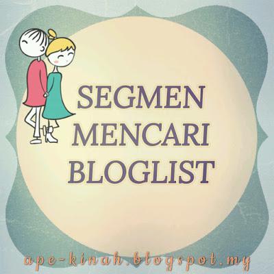 http://ape-kinah.blogspot.my/2017/05/segmen-mencari-bloglist-by-kinah.html