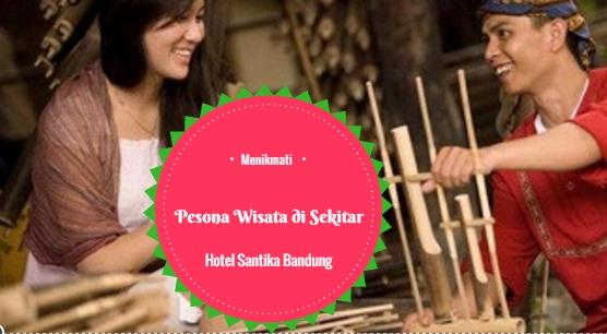Menikmati Pesona Wisata di Sekitar Hotel Santika Bandung