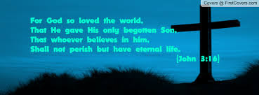 Famous Quotes About Life Changes: for God so loved the world,