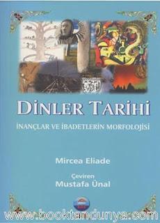 Mircea Eliade - Dinler Tarihi (İnançlar ve İbadetlerin Morfolojisi)