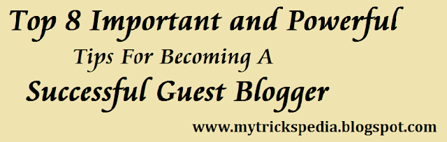 Top 8 Important and most Powerful Tips For Becoming A Successful Guest Blogger