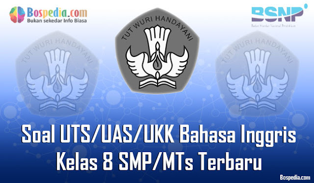 Kumpulan Soal UTS/UAS/UKK Bahasa Inggris Kelas 8 SMP/MTs Terbaru dan Terupdate