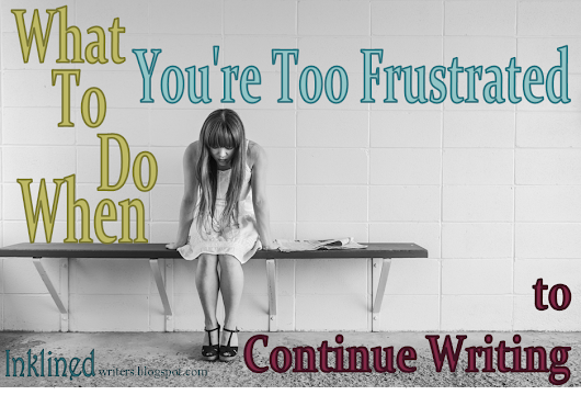 When You're Too Frustrated to Continue || Guest Post