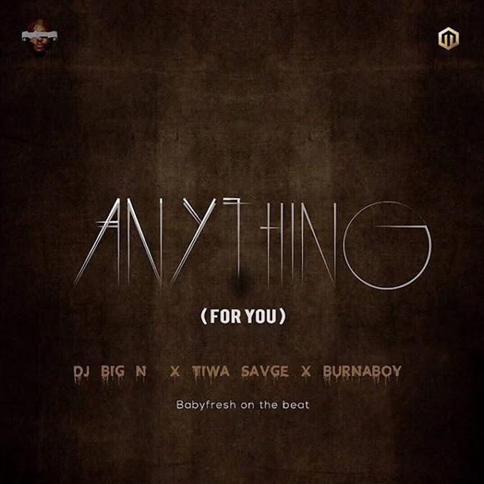 DJ Big N x Tiwa Savage x Burna Boy – Anything (For You)