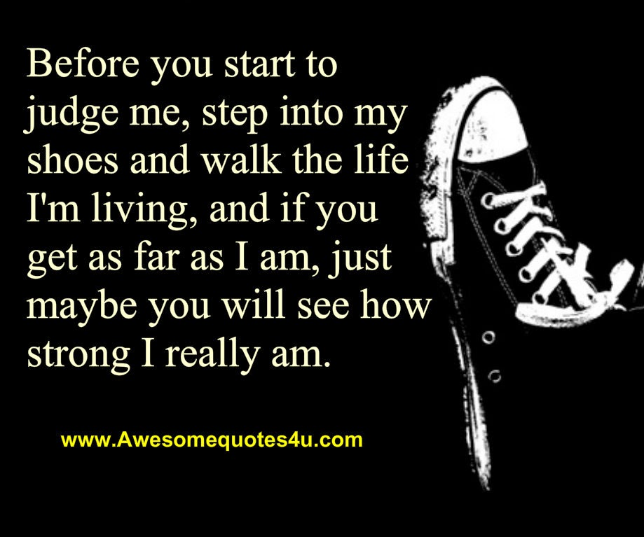 Awesome Quotes Before You Start To Judge Me