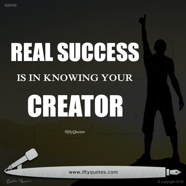 Ifty Quotes | Real ‪#‎success‬ is in knowing your Creator | Iftikhar Islam