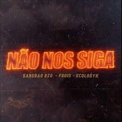 Não Nos Siga - Sandrão RZO Part. Froid e Ecologyk Mp3