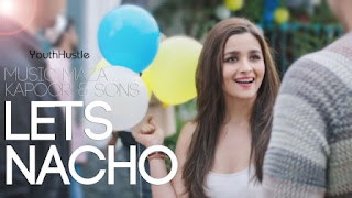 Let's Nacho is from Kapoor and Sons