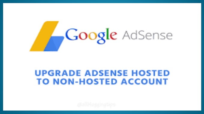 How to upgrade hosted adsense account to non hosted adsense account in hindi