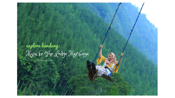 Explore Bandung: Main ke The Lodge Maribaya