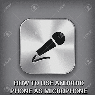 How to use Android phone as microphone