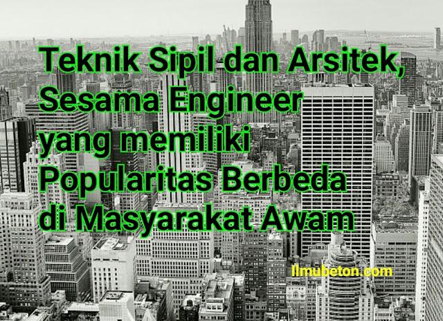 Teknik Sipil dan Arsitek, Sesama Engineer yang memiliki Popularitas Berbeda di Masyarakat Awam