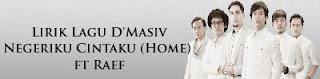 Lirik Lagu D'Masiv - Negeriku Cintaku (Home) ft Raef