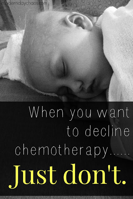 When you want to decline chemotherapy....Just don't.