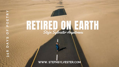 Retired On Earth | Stefn Sylvester Anyatonwu