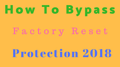 How To Bypass Factory Reset Protection 2018