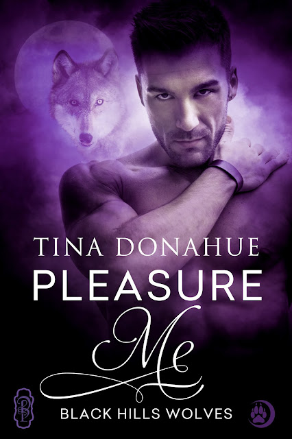 Sexy shifters and a woman in danger – Pleasure Me – Black Hills Wolves – Erotic Paranormal #TinaDonahueBooks #BlackHillsWolves #Shifters #EroticParanormal