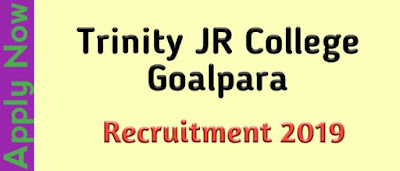 Trinity JR College Goalpara Recruitment 2019 । Govt Job Of Assam । Job News Assam