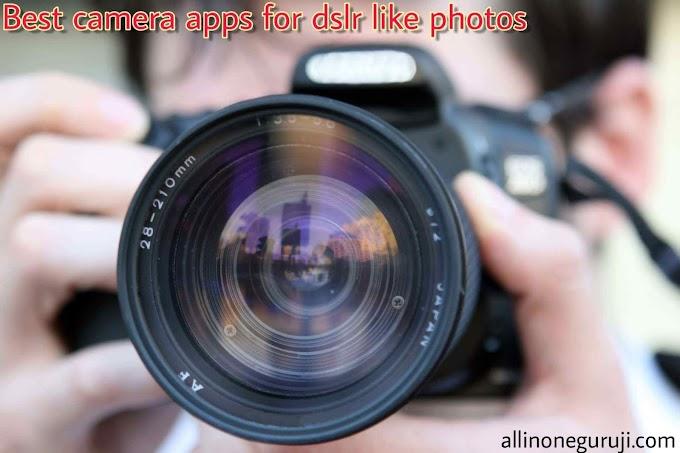 Best camera apps for dslr like photos - DSLR जैसी फ़ोटो खींचने के लिए apps