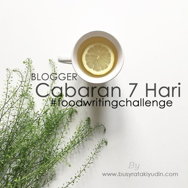 http://www.busyratakiyudin.com/2016/12/sahut-cabaran-untuk-7-day-food-writing.html