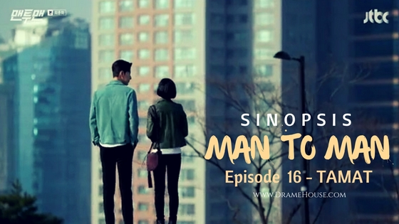 Sinopsis Man to Man Korean Drama Episode 16 - Feels Good (TAMAT)