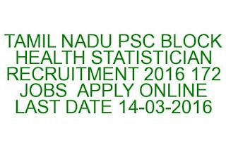 TAMIL NADU PSC BLOCK HEALTH STATISTICIAN RECRUITMENT 2016 172 JOBS LAST DATE 14-03-2016