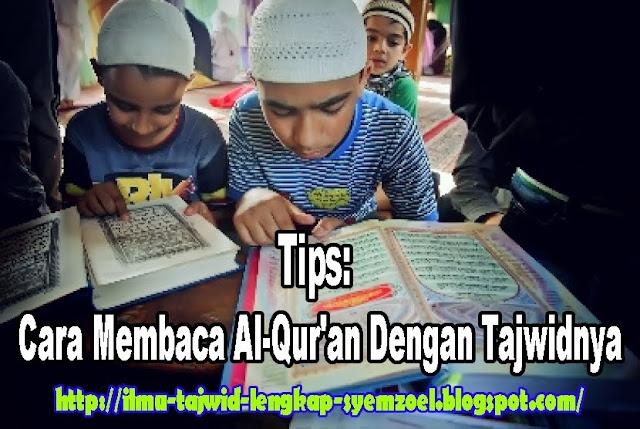 Tips: Cara Membaca Al-Qur'an Dengan Tajwidnya