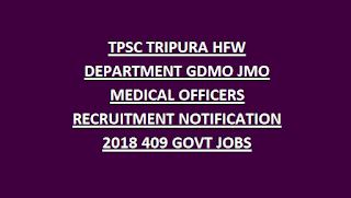 TPSC TRIPURA HFW DEPARTMENT GDMO JMO MEDICAL OFFICERS RECRUITMENT NOTIFICATION 2018 409 GOVT JOBS