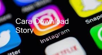 √ 4 Cara Download Story Instagram Dengan Mudah 2018