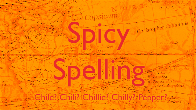 Spicy Spelling: Chile, Chili, Chillie, Chilly, or Pepper?