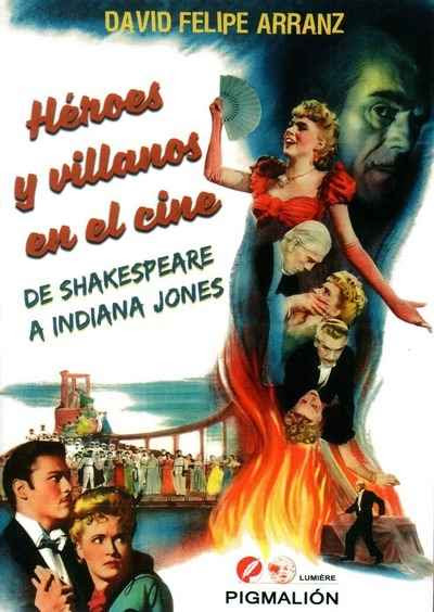 HEROES Y VILLANOS EN EL CINE/DE SHAKESPEARE A INDIANA JONES / ARRANZ, DAVID FELIPE