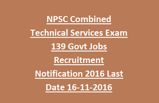 NPSC Combined Technical Services Exam 139 Govt Jobs Recruitment Notification 2016 Last Date 16-11-2016