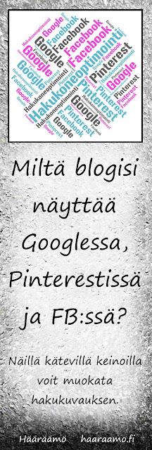 Miltä blogisi näyttää Googlessa, Pinterestissä ja Facebookissa?