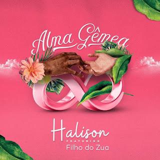 Halison feat. Filho Do Zua - Alma Gêmea