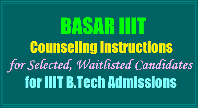 BASAR IIIT Counseling Instructions for Selected, Waitlisted Candidates for Admissions 2019